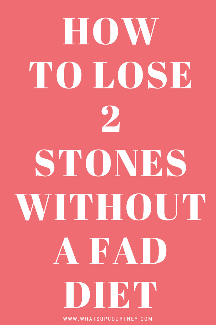 How to lose 2 stones without a fad diet - www.whatsupcourtney.com